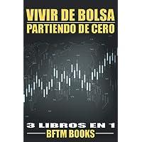 VIVIR DE BOLSA PARTIENDO DE CERO: 3 LIBROS EN 1 (Invertir en bolsa)