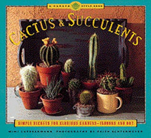 (Cactus and Succulents: Simple Secrets for Glorious Gardens - Indoors and Out (Garden Style))