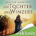 Die Tochter des Winzers Hörbuch von Kristen Harnisch Gesprochen von: Julia Stoepel