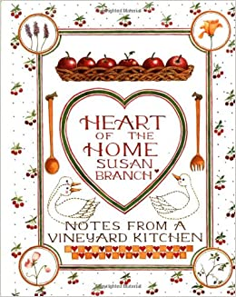 Heart of the Home: Notes From a Vineyard Kitchen: Susan ...