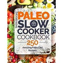 Paleo Slow Cooker Cookbook: 250 Amazing Paleo Diet Recipes