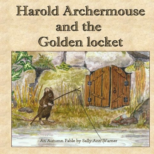 Harold Archermouse and the Golden Locket: An Autumn Fable by Sally-Ann Warner (2014-07-12)