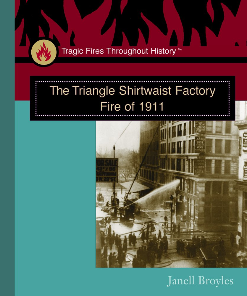 Read Online The Triangle Shirtwaist Factory Fire of 1911 (Tragic Fires Throughout History) ebook