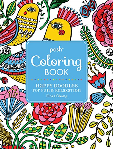 Posh Adult Coloring Book: Happy Doodles for Fun & Relaxation: Flora Chang (Posh Coloring Books)