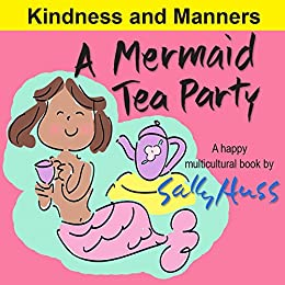 A Mermaid Tea Party (Adorable MULTICULTURAL Bedtime Story/Picture Book About Kindness and Good Manners by [Huss, Sally]