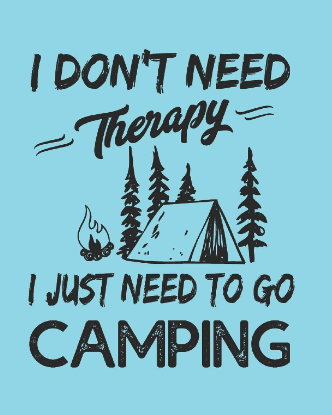 I dont need Therapy I just need to go Camping: Family ...