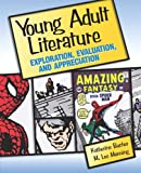 img - for Young Adult Literature: Exploration, Evaluation, and Appreciation book / textbook / text book