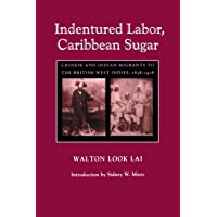 Indentured Labor, Caribbean Sugar: Chinese and Indian Migrants to the British West Indies, 1838-1918