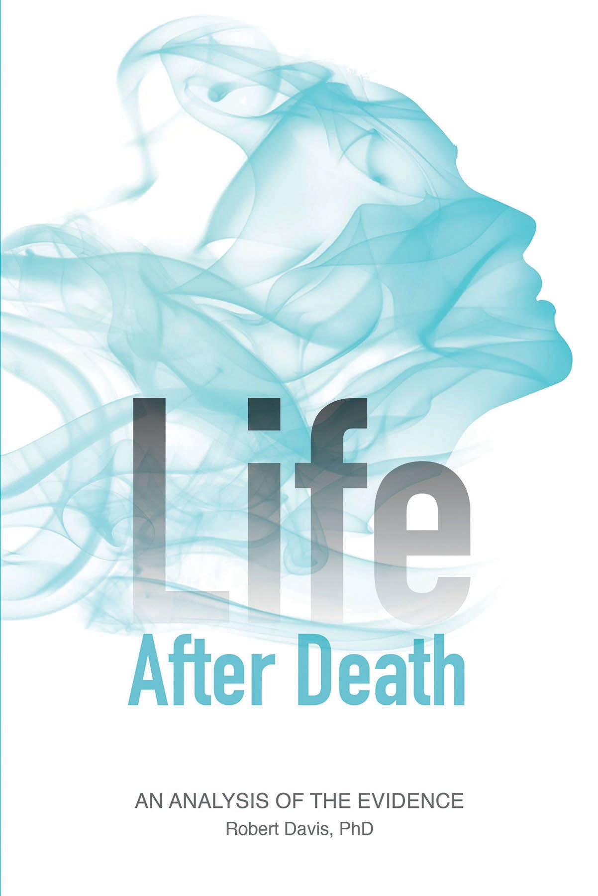 Life After Death: An Analysis of the Evidence pdf
