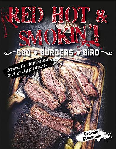 Red Hot & Smokin': BBQ . BURGERS . BIRD by Graeme Stockdale