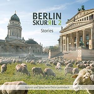 Berlin Skurril 2: Stories Hörbuch