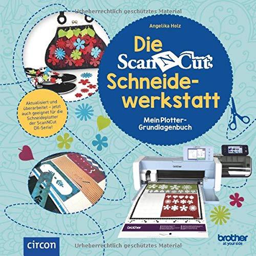 Die Brother ScanNCut Schneidewerkstatt: Mein Plotter-Grundlagenbuch Neuauflage: Amazon.es: Holz, Angelika: Libros en idiomas extranjeros