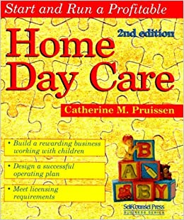 Start and Run a Profitable Home Day Care (Self-Counsel Business Series) (Start & Run a Profitable) by Catherine M. Pruissen (1999-01-01)