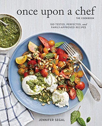 Once Upon a Chef, the Cookbook: 100 Tested, Perfected, and Family-Approved Recipes by Jennifer Segal