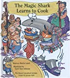 The Magic Shark Learns to Cook, Donivee Martin Laird, 1573062332
