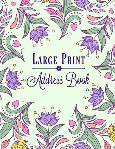 Download Large Print Address Book (Lovely Address Book-Big Print- Great for Seniors **8 x 11**) (Volume 11) PDF