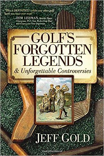 Golf's Forgotten Legends: & Unforgettable Controversies