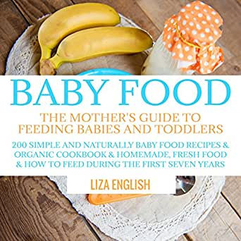Baby food the mothers guide to feeding babies and toddlers 200 you dont need to own a kindle device to enjoy kindle books download one of our free kindle apps to start reading kindle books on all your devices forumfinder Choice Image