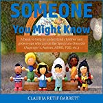Someone You Might Know: A Book to Help Us Understand Children and Grown-ups Who Are Dealing with Autism, Asperger's, ADD, ADHD, PDD, etc. | Claudia Retif Barrett