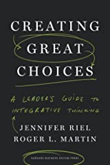 Creating Great Choices: A Leader's Guide to Integrative Thinking Hardcover