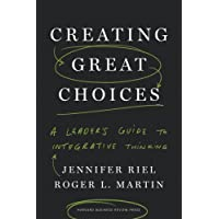 Creating Great Choices: A Leader's Guide to Integrative Thinking