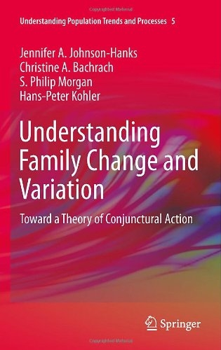 Understanding Family Change and Variation: Toward a Theory of Conjunctural Action: 5 (Understanding Population Trends and Processes) Pdf
