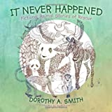 It Never Happened, Dorothy A. Smith, 1468523066