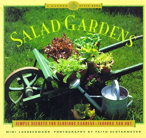 (Salad Gardens: Simple Secrets for Glorious Gardens -- Indoors and OutA Garden Style Book)