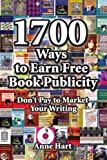 1700 Ways to Earn Free Book Publicity: Don't Pay to Market Your Writing