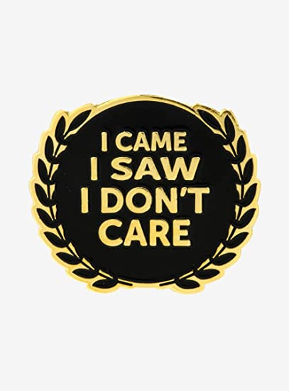 Amazon com: I Came I Saw I Don't Care Enamel Pin: Clothing