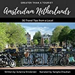 Amsterdam Netherlands: 50 Travel Tips from a Local: Greater Than a Tourist | Julianna Smolenski,Greater Than a Tourist