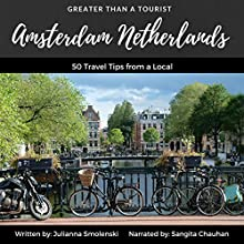 Amsterdam Netherlands: 50 Travel Tips from a Local: Greater Than a Tourist Audiobook by Greater Than a Tourist, Julianna Smolenski Narrated by Sangita Chauhan