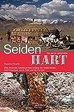 Seidenhart - Die ganze Geschichte: Eine Motorrad-Abenteuerreise entlang der Seidenstraße nach Kaschgar, durch Tibet und bis nach Fernost