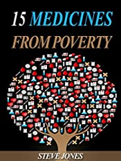 15 Medicines From Poverty - Things Which Are Not Allowing You To Become Rich: Principles of Wealth, Personal Money Management and Unlimited Financial Independence