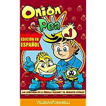 Onion & Pea. Las aventuras de la Cebolla Nuclear y el Guisante Atómico. (Onion&Pea nº 1) (Spanish Edition)