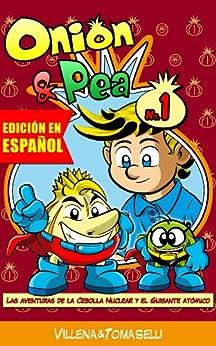 Onion & Pea. Las aventuras de la Cebolla Nuclear y el Guisante Atómico. (Onion&Pea nº 1) (Spanish Edition) por [Villena, Jose, Tomaselli, David]