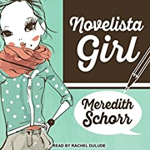 Novelista Girl: Blogger Girl Series, Book 2 Audiobook by Meredith Schorr Narrated by Rachel Dulude