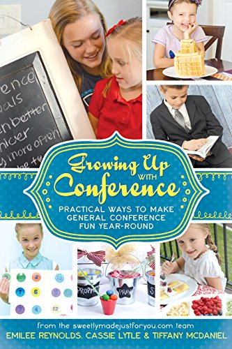 Growing Up with Conference: Practical Ways to Make General Conference Fun -