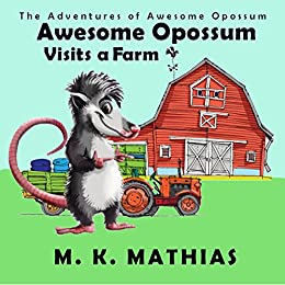 Awesome Opossum Visits a Farm (The Adventures of Awesome Opossum)