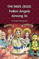 THE FAKE JESUS: Fallen Angels Among Us by Pamela Sheppard (2015-04-15) Paperback