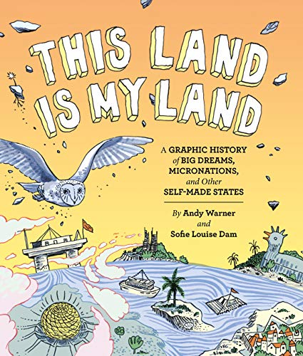 This Land is My Land: A Graphic History of Big Dreams, Micronations, and Other Self-Made States (Graphic Novel, World History Books, Nonfiction Graphic Novels) ()