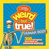 img - for Weird But True Human Body: 300 Outrageous Facts about Your Awesome Anatomy (National Geographic Kids Weird but True) book / textbook / text book