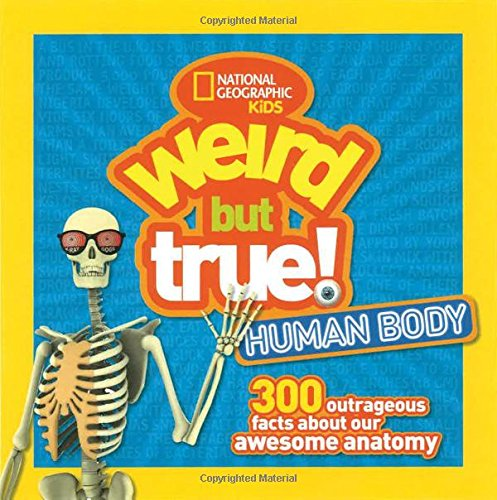 Weird But True Human Body: 300 Outrageous Facts about Your Awesome Anatomy (National Geographic Kids Weird but True)