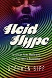 Acid Hype: American News Media and the Psychedelic Experience (History of Communication)