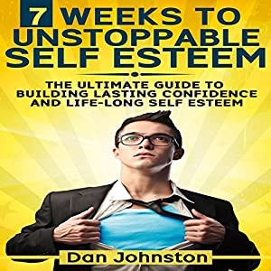7 Weeks to Unstoppable Self Esteem Audiobook