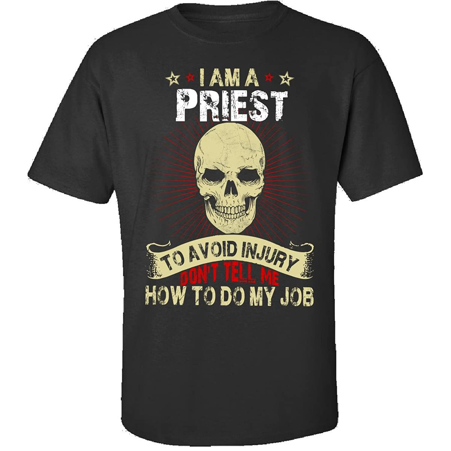 Im A Priest Avoid Injury Dont Tell Me How To Do Job - Adult Shirt