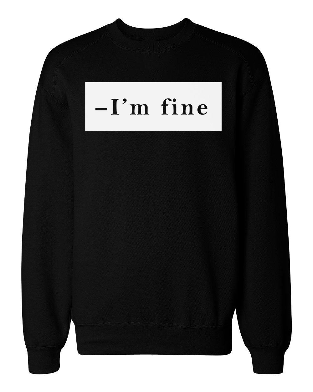 idcommerce -I'm Fine. Minimal Mood Men's Women's Unisex Sweatshirt Extra Large