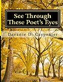 See Through These Poet's Eyes, Devanie Carpenter, 1493513222
