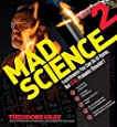Mad Science 2: Experiments You Can Do At Home, But STILL Probably Shouldn't