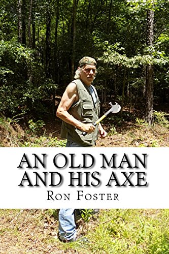 An Old Man And His Axe: A Prepper fiction book of survival in an EMP grid down post apocalyptic world (Old Preppers Die Hard 1) by [Foster, Ron]